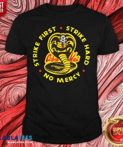 Cobra Kai Strike First Strike Hard No Mercy Shirt Design By Blablatee.com