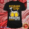 Husband And Wife Drinking Buddies For Life Beer Shirt Design By Blablatee.com