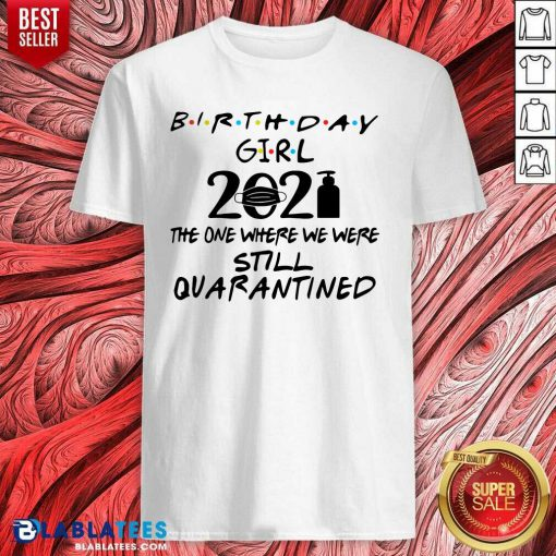 Birthday Girl 2021 The one Where We Were Still Quarantined Shirt Design By Blablatee.com