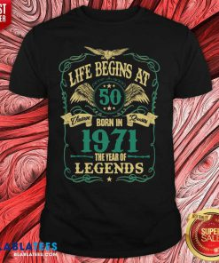 Life Begins At 50 Born In 1971 Vintage Quality The Year Of Legends Shirt Design By Blabatee.com