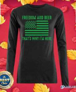 Freedom And Beer That's Why I'm Here St Patrick's Day Shirt Design By Blablatee.com