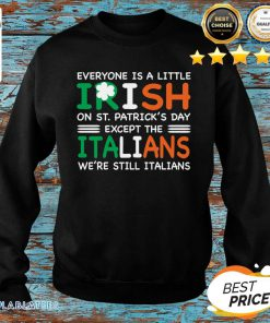 Everyone Is A Little Irish On St. Patrick's Day Except The Italians We're Still Italians Shirt Design By BLablatee.com