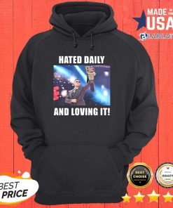 Hated Daily And Loving It Shirt Design By Blablatee.com
