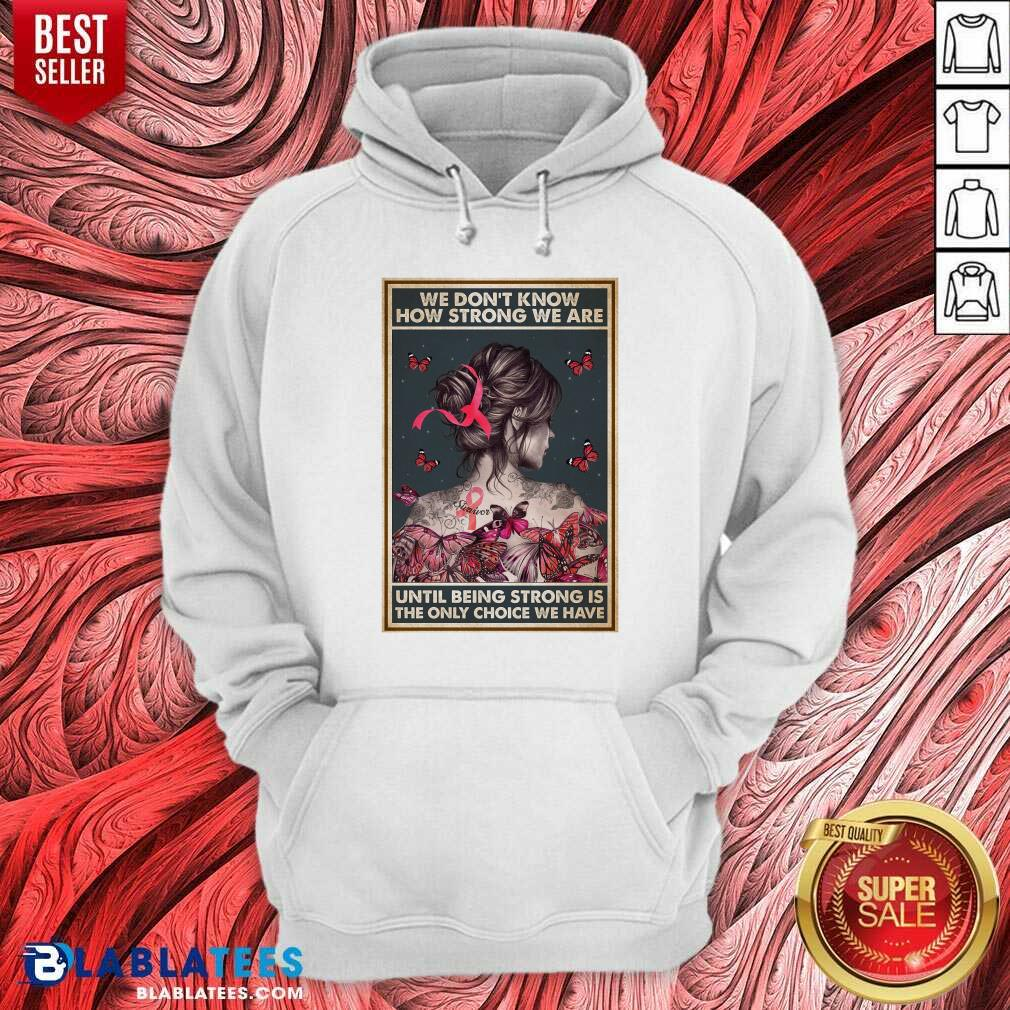 Happy We Dont Know How Strong We Are Vertical Poster Hoodie