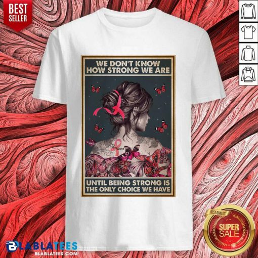 Happy We Dont Know How Strong We Are Vertical Poster Shirt
