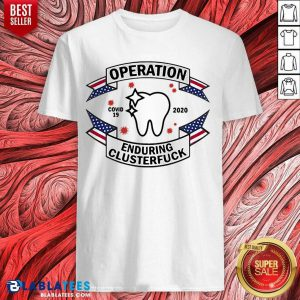 Hot Dental Assistant COVID-19 2020 Enduring Clusterfuck Shirt