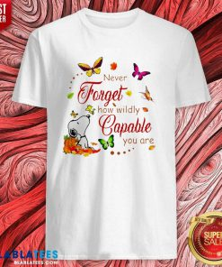 Nice Snoopy Never Forget How Wildly Capable You Shirt