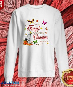Nice Snoopy Never Forget How Wildly Capable You Sweatshirt