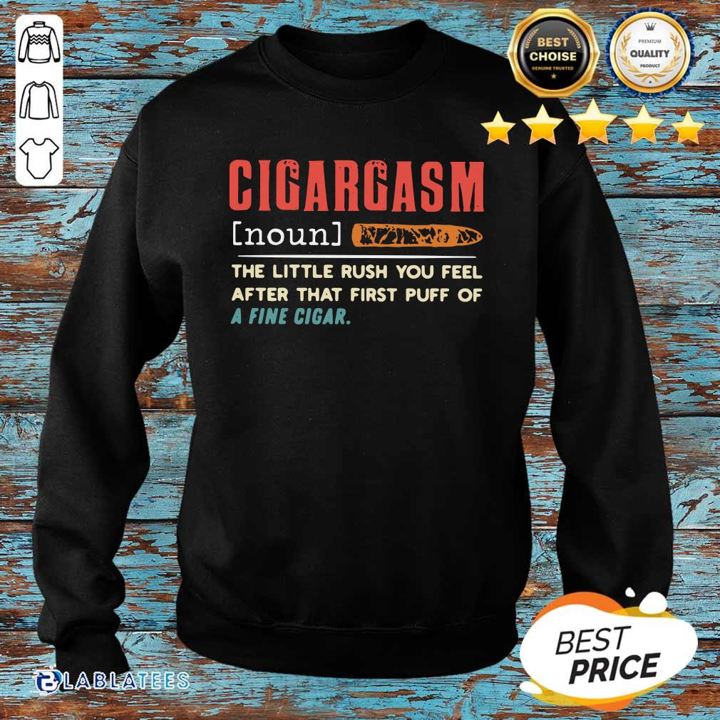 Cigargasm The Little Rush You Feel After That First Puff Of A Fine Cigar Shirt Design By BLablatee.com
