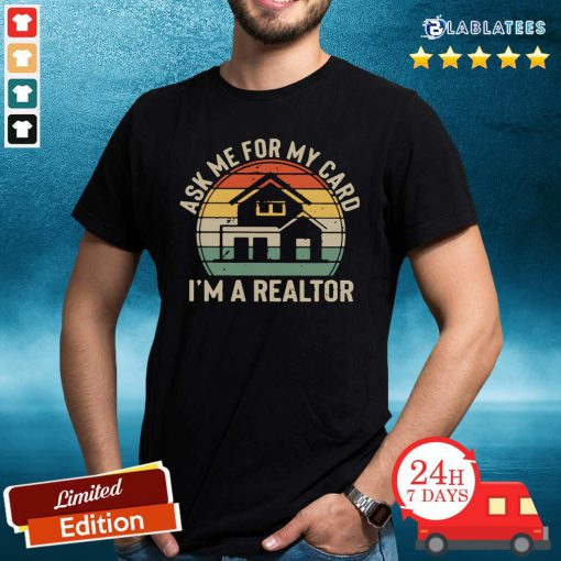 Ask Me For My Card I'm A Realtor Vintage Shirt Design By Blablatee.com