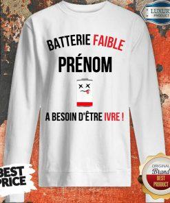 Funny Batterie Faible Prenom A Besoin D'Etre Ivre Sweatshirt
