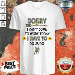 Funny Sorry I Can't I Come To Work Today I Have To Do Judo V-neck