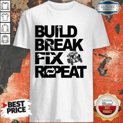 Good Trophy Truck Build Break Fix Repeat Shirt