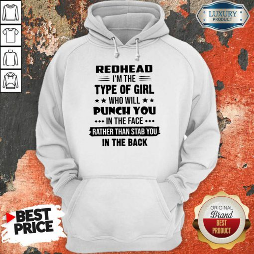 Perfect Redhead Type Of Girl Punch You In The Face Rather Than Stab You In The Back Hoodie