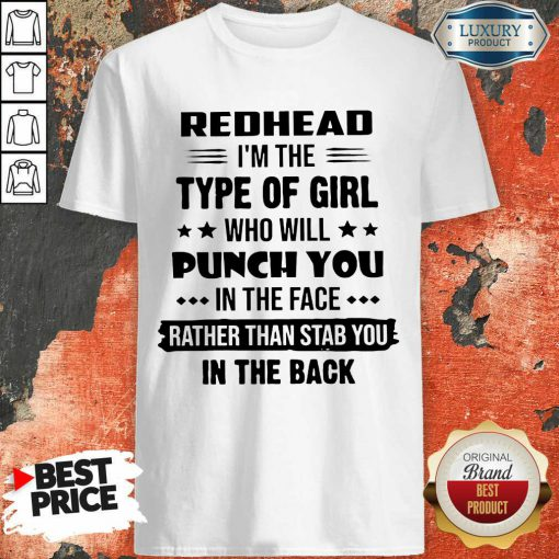 Perfect Redhead Type Of Girl Punch You In The Face Rather Than Stab You In The Back Shirt