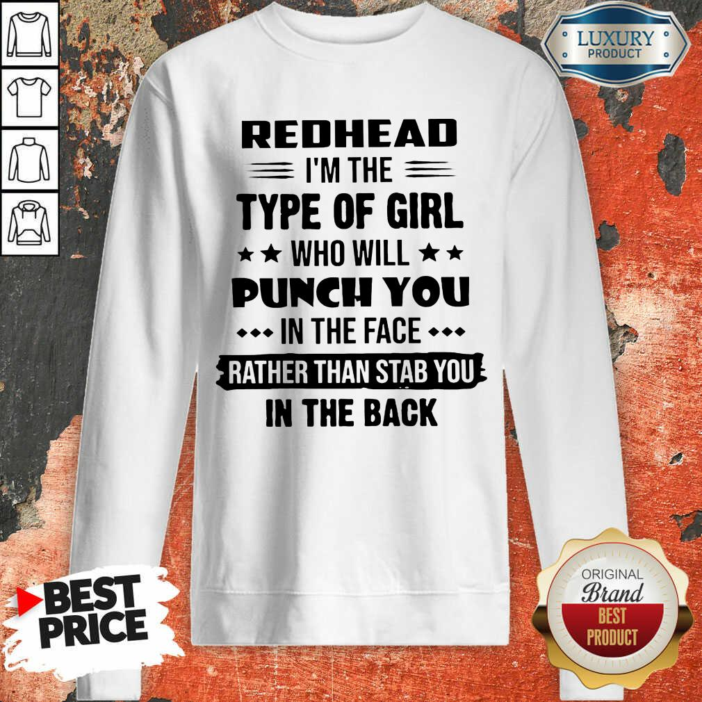Perfect Redhead Type Of Girl Punch You In The Face Rather Than Stab You In The Back Sweatshirt