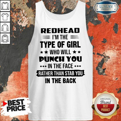 Perfect Redhead Type Of Girl Punch You In The Face Rather Than Stab You In The Back Tank Top