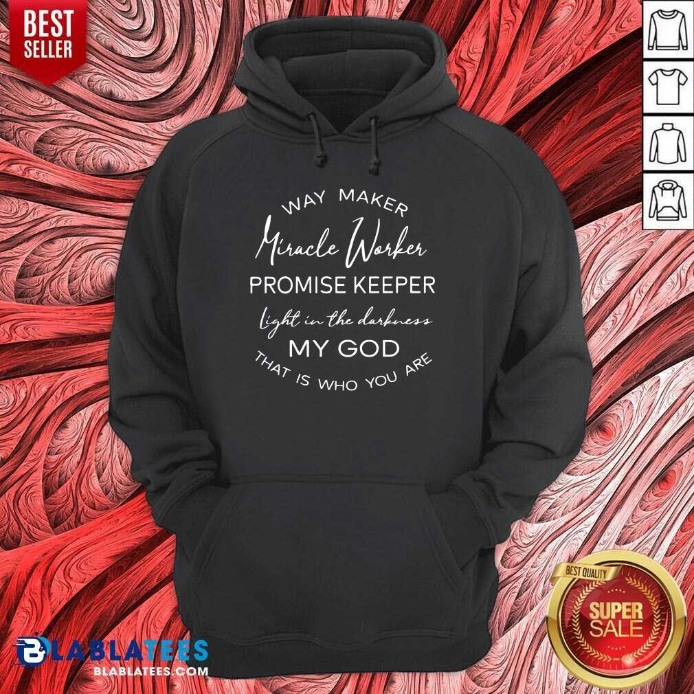 Pretty Way Maker Miracle Worker Promise Keeper Light In The Darkness My God Hoodie