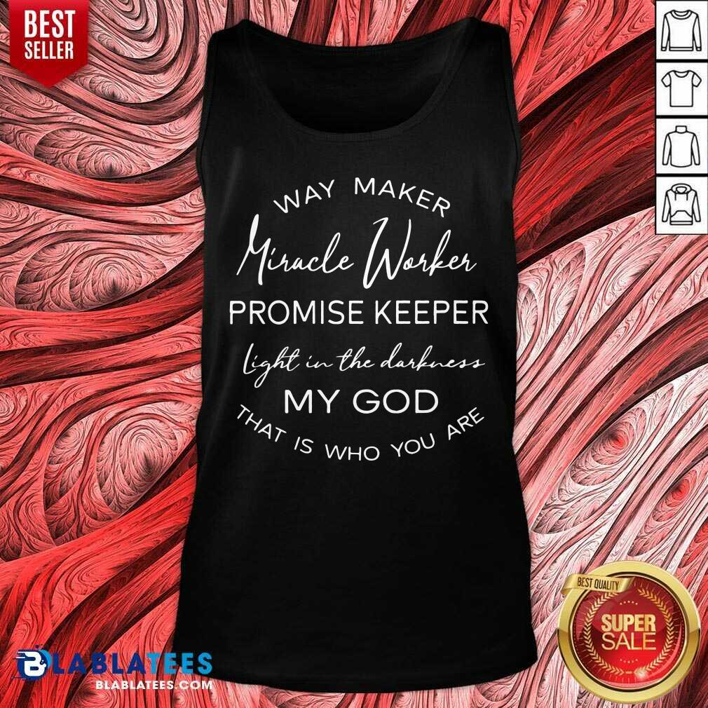 Pretty Way Maker Miracle Worker Promise Keeper Light In The Darkness My God Tank Top