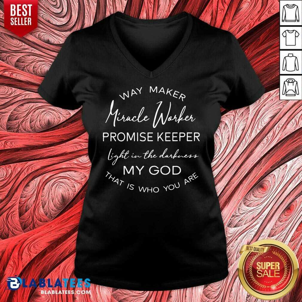 Pretty Way Maker Miracle Worker Promise Keeper Light In The Darkness My God V-neck