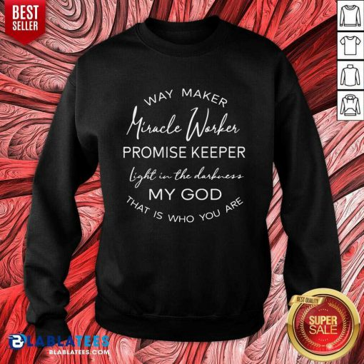 Pretty Way Maker Miracle Worker Promise Keeper Light In The Darkness My God Sweatshirt