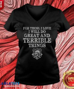For Those I Love I Will Do Great And Terrible Things V-neck- Design By Blablatees.com