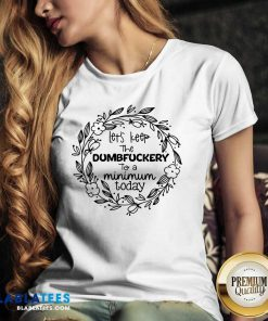 Let'S Keep The Dumbfuckery To A Minimum To Day V-neck - Design By Blablatees.com