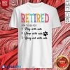 Retired Play Sleep Hang Out With Cats Shirt - Design By Blablatees.com