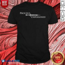 Funny Proudly Unpoisoned Shirt - Design By Blablatees.com