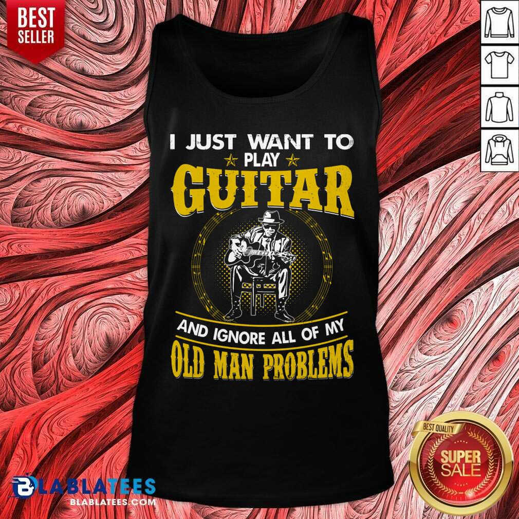 I Just Want To Play Guitar And Ignore All Of My Old Man Problems Tank Top - Design By Blablatees.com