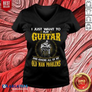 I Just Want To Play Guitar And Ignore All Of My Old Man Problems V-neck- Design By Blablatees.com