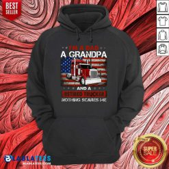 I'M A Dad A Grandpa And A Retired Trucker Nothing Scares Me Hoodie - Design By Blablatees.com