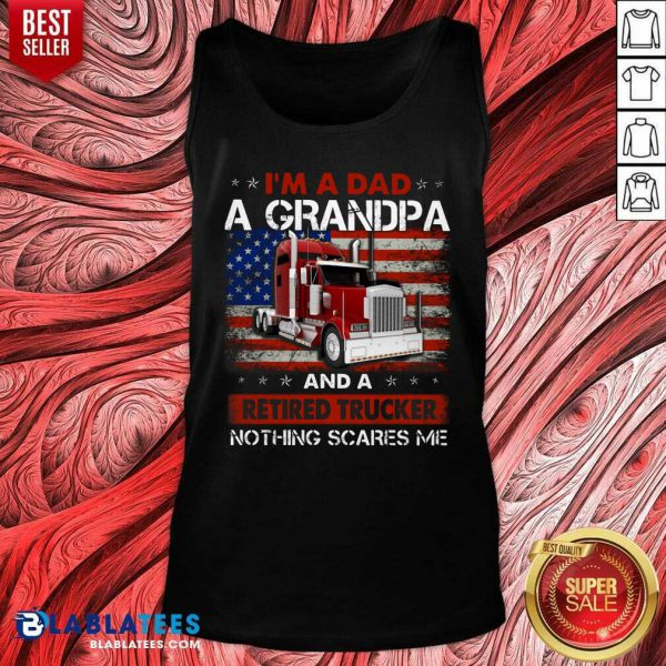 I'M A Dad A Grandpa And A Retired Trucker Nothing Scares Me Tank Top - Design By Blablatees.com
