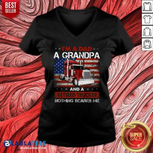 I'M A Dad A Grandpa And A Retired Trucker Nothing Scares Me V-neck - Design By Blablatees.com