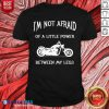 I'M Not Afraid Of A Little Power Motorcycle Shirt- Design By Blablatees.com