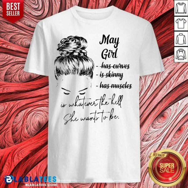 May Girl Is Whatever The Hell She Wants To Be Shirt- Design By Blablatees.com
