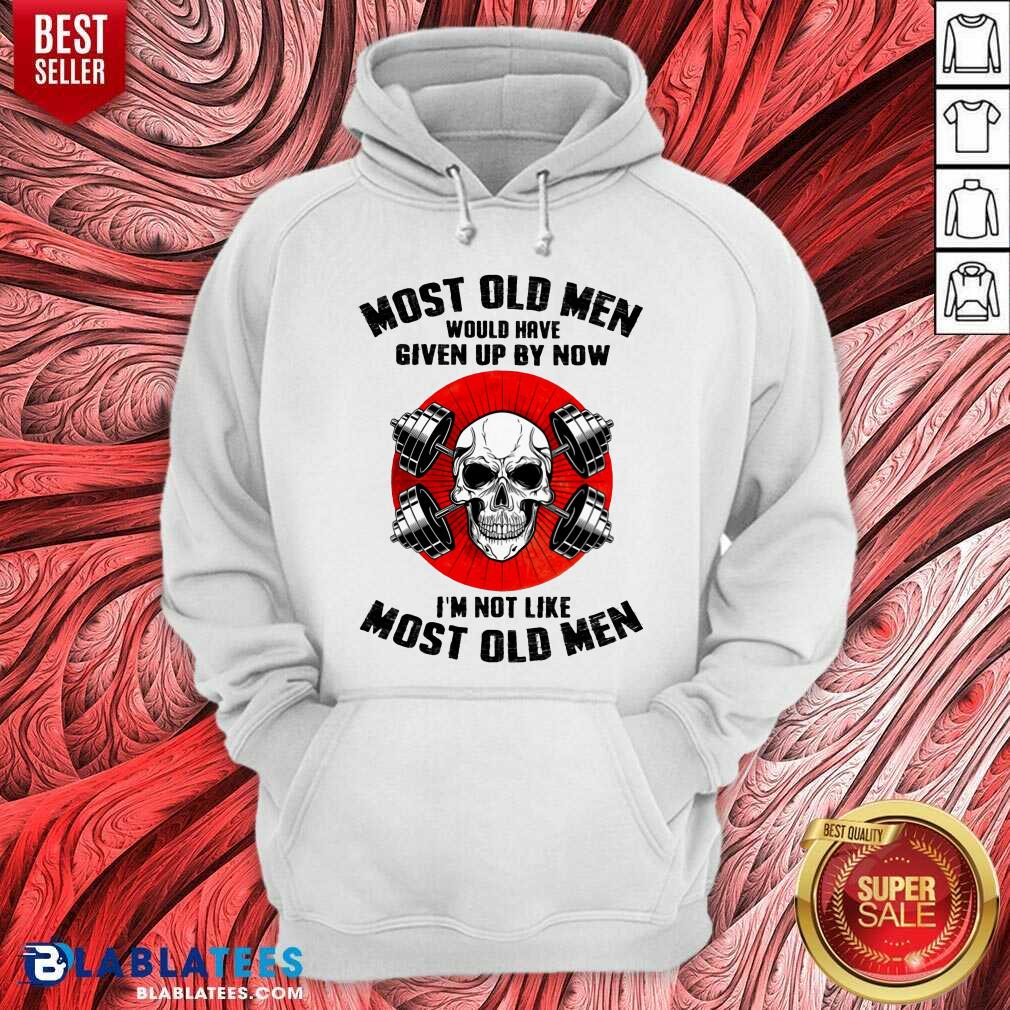 Skull Most Old Men Would Have Given Up By Now I'm Not Like Most Old Men Hoodie - Design By Blablatees.com