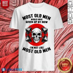 Skull Most Old Men Would Have Given Up By Now I'm Not Like Most Old Men Shirt - Design By Blablatees.com