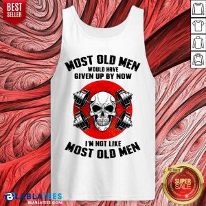 Skull Most Old Men Would Have Given Up By Now I'm Not Like Most Old Men Tank Top - Design By Blablatees.com