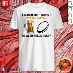 A Man Cannot Survive On Beer Alone He Also Needs Rugby Shirt