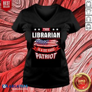 American This Librarian Is A Die Hard Patriot 4th Of July V-neck