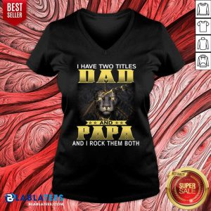 I Have Two Titles Dad And Papa Lion And I Rock Them Both V-neck