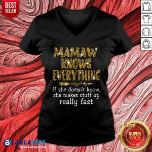 Mamaw Knows Everything If She Doesn'T Know She Make Stuff Up Really Fast V-neck