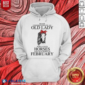 Never Underestimate An Old Lady Who Love Horses And Was Born In February Hoodie