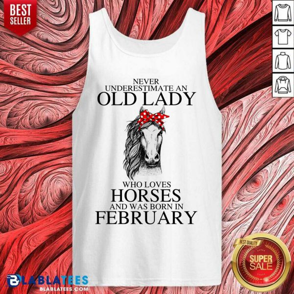 Never Underestimate An Old Lady Who Love Horses And Was Born In February Tank Top