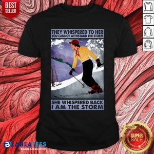 They Whispered To Her You Cannot Whispered The Storm She Wishpered Back I Am The Storm Shirt