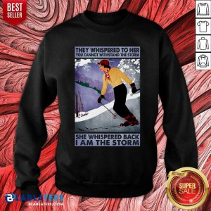 They Whispered To Her You Cannot Whispered The Storm She Wishpered Back I Am The Storm Sweatshirt